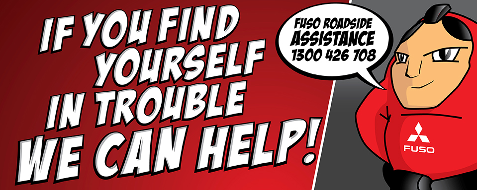 If you find yourself in trouble we can help! Fuso roadside assistance 1300 426 708.